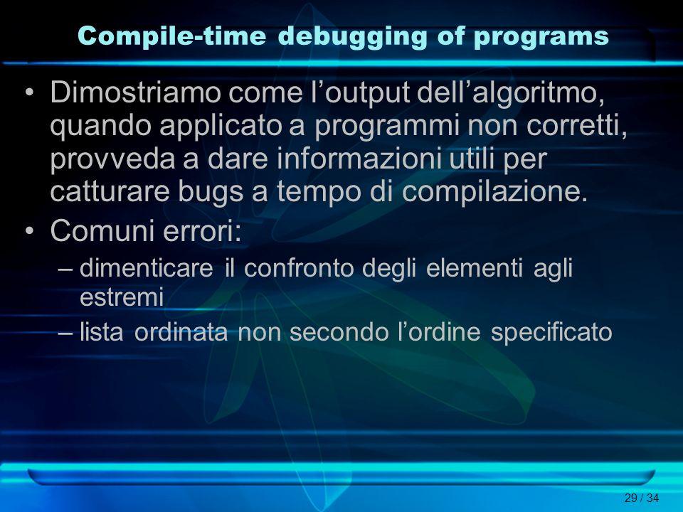 29 / 34 Compile-time debugging of programs Dimostriamo come loutput dellalgoritmo, quando applicato a programmi non corretti, provveda a dare informaz
