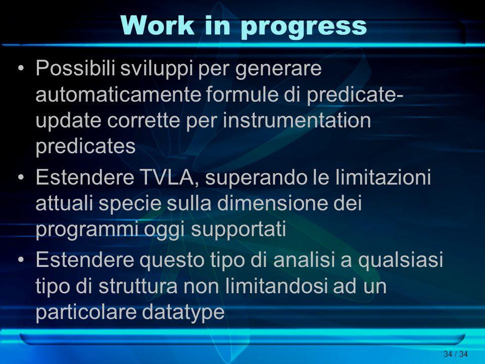 34 / 34 Work in progress Possibili sviluppi per generare automaticamente formule di predicate- update corrette per instrumentation predicates Estender