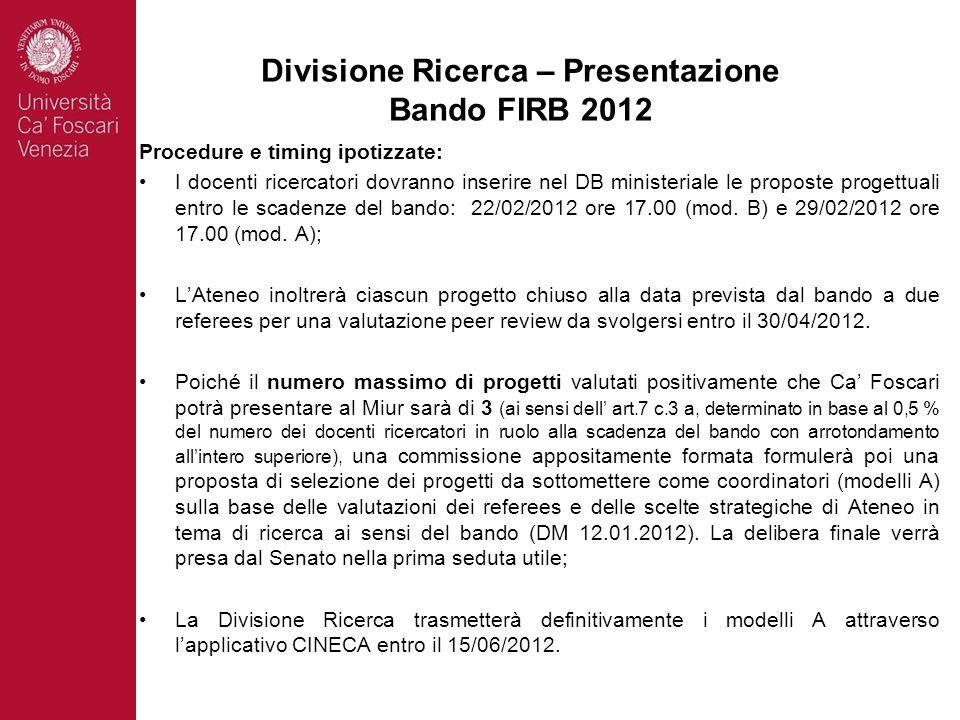 Procedure e timing ipotizzate: I docenti ricercatori dovranno inserire nel DB ministeriale le proposte progettuali entro le scadenze del bando: 22/02/2012 ore 17.00 (mod.