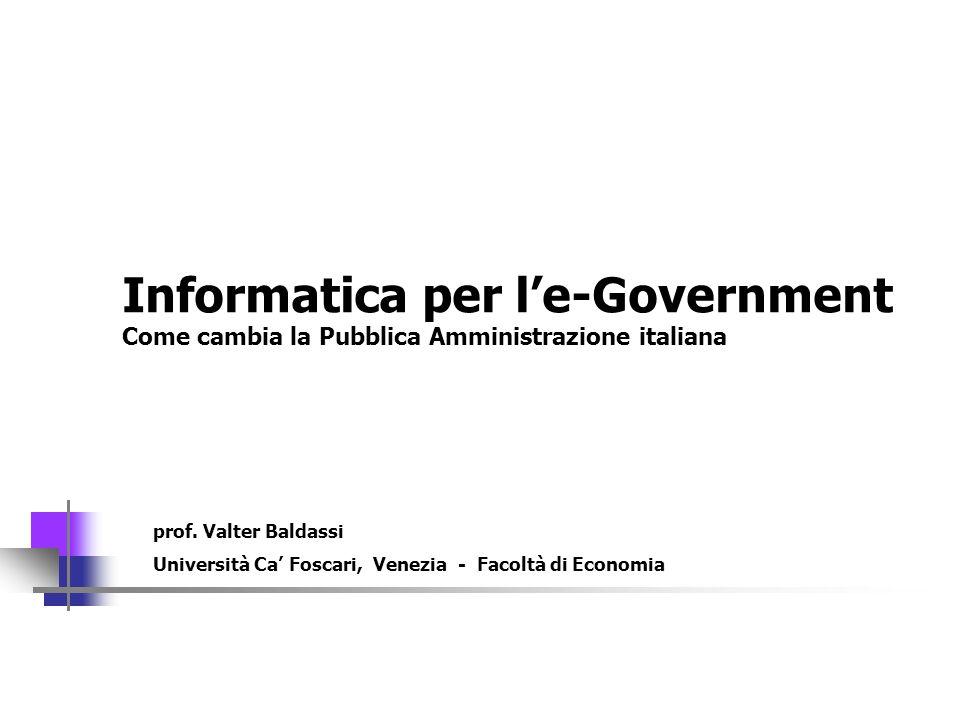 Università Ca Foscari Venezia – Facoltà di Economia Corso Informatica per le-government Informatica per le-Government Come cambia la Pubblica Amminist