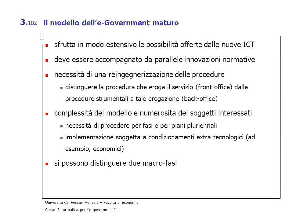 Università Ca Foscari Venezia – Facoltà di Economia Corso Informatica per le-government 3. 102 il modello delle-Government maturo sfrutta in modo este