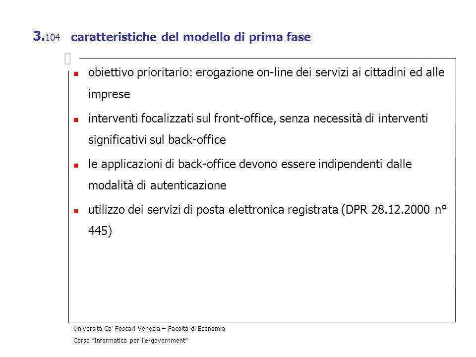 Università Ca Foscari Venezia – Facoltà di Economia Corso Informatica per le-government 3. 104 caratteristiche del modello di prima fase obiettivo pri