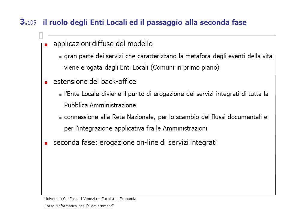 Università Ca Foscari Venezia – Facoltà di Economia Corso Informatica per le-government 3. 105 il ruolo degli Enti Locali ed il passaggio alla seconda