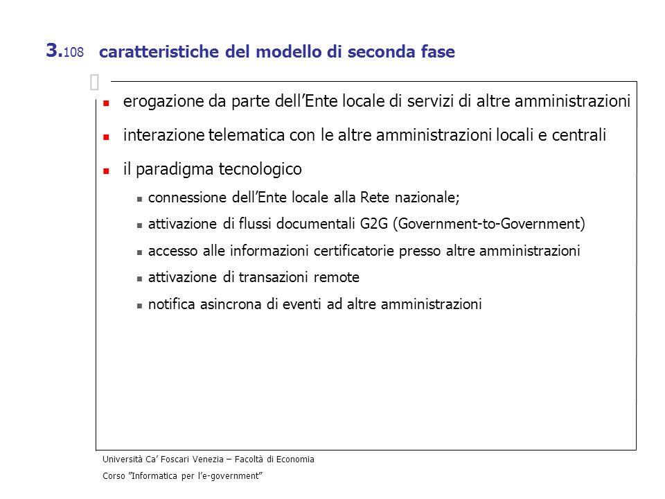 Università Ca Foscari Venezia – Facoltà di Economia Corso Informatica per le-government 3. 108 caratteristiche del modello di seconda fase erogazione