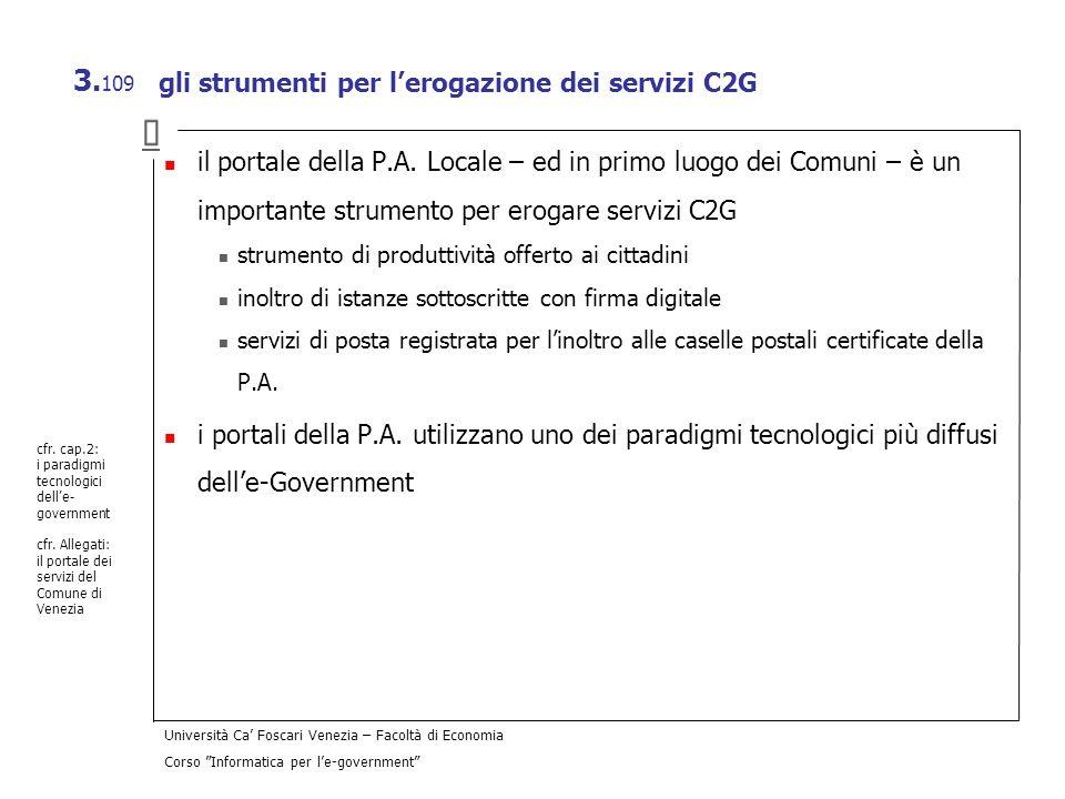 Università Ca Foscari Venezia – Facoltà di Economia Corso Informatica per le-government 3. 109 gli strumenti per lerogazione dei servizi C2G il portal