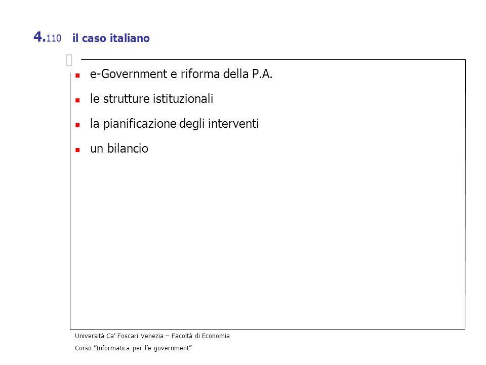 Università Ca Foscari Venezia – Facoltà di Economia Corso Informatica per le-government 4. 110 il caso italiano e-Government e riforma della P.A. le s