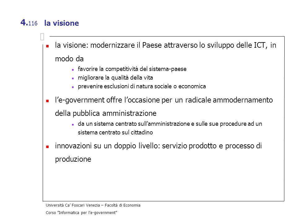 Università Ca Foscari Venezia – Facoltà di Economia Corso Informatica per le-government 4. 116 la visione la visione: modernizzare il Paese attraverso