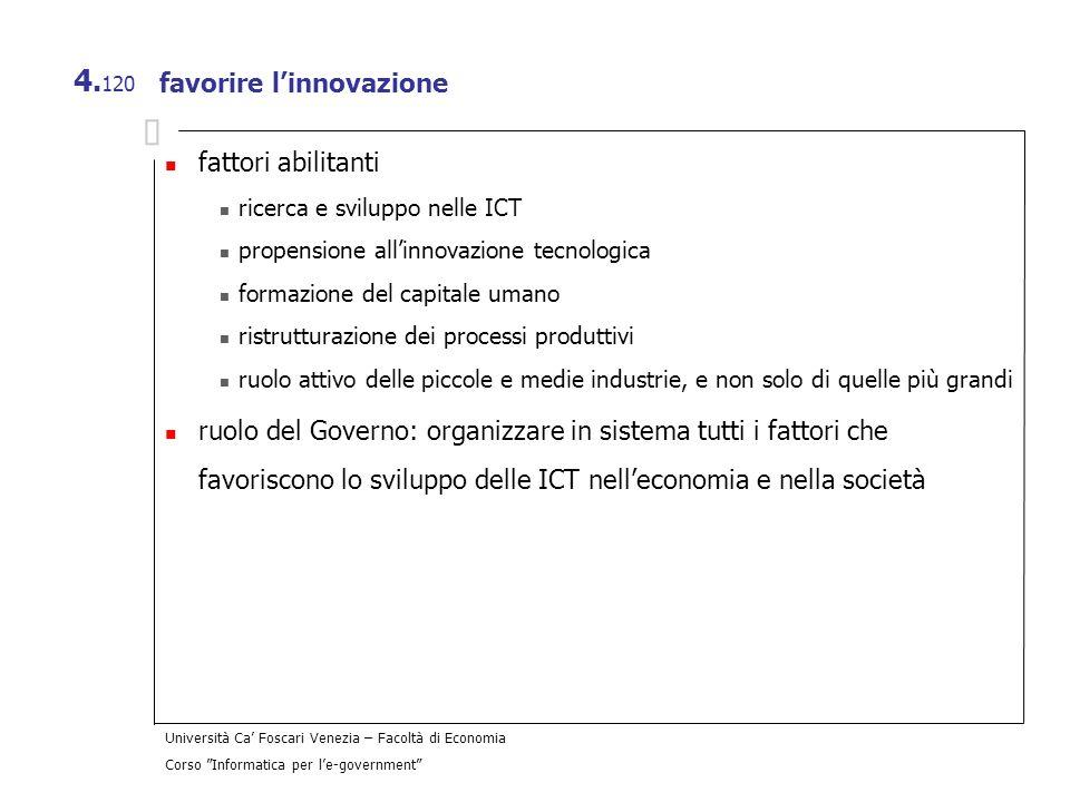 Università Ca Foscari Venezia – Facoltà di Economia Corso Informatica per le-government 4. 120 favorire linnovazione fattori abilitanti ricerca e svil