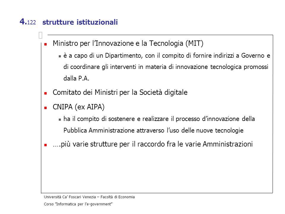 Università Ca Foscari Venezia – Facoltà di Economia Corso Informatica per le-government 4. 122 strutture istituzionali Ministro per lInnovazione e la