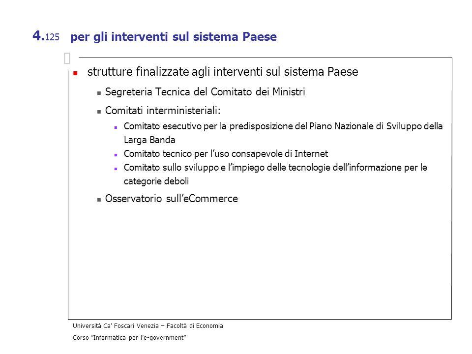 Università Ca Foscari Venezia – Facoltà di Economia Corso Informatica per le-government 4. 125 per gli interventi sul sistema Paese strutture finalizz