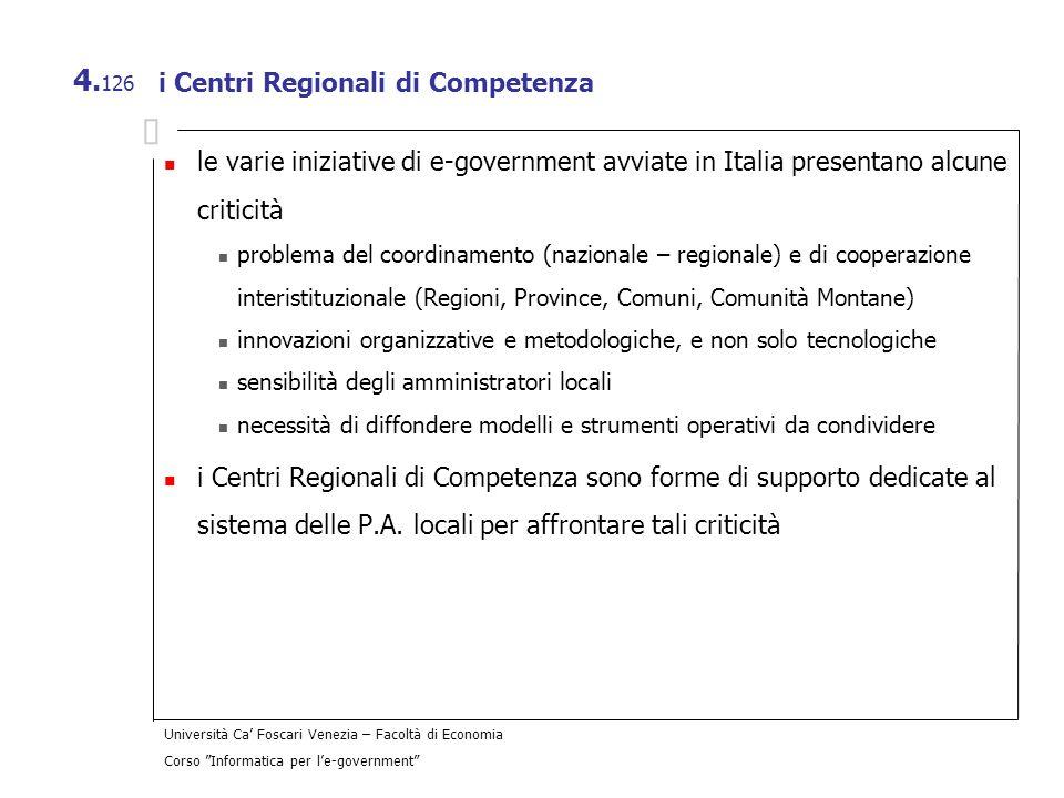 Università Ca Foscari Venezia – Facoltà di Economia Corso Informatica per le-government 4. 126 i Centri Regionali di Competenza le varie iniziative di