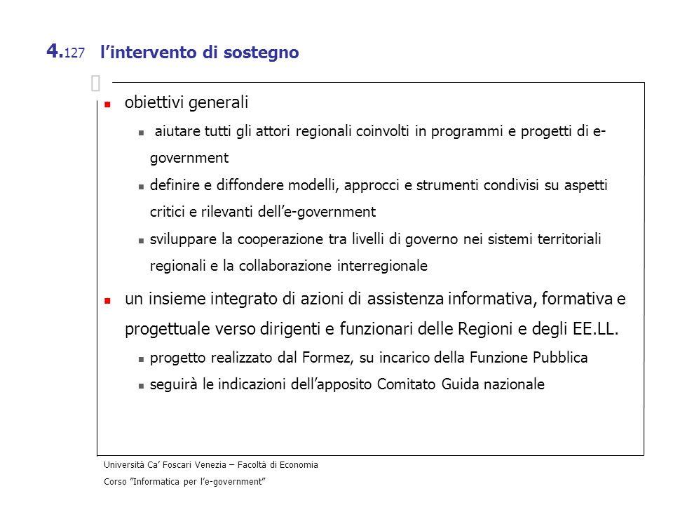 Università Ca Foscari Venezia – Facoltà di Economia Corso Informatica per le-government 4. 127 lintervento di sostegno obiettivi generali aiutare tutt