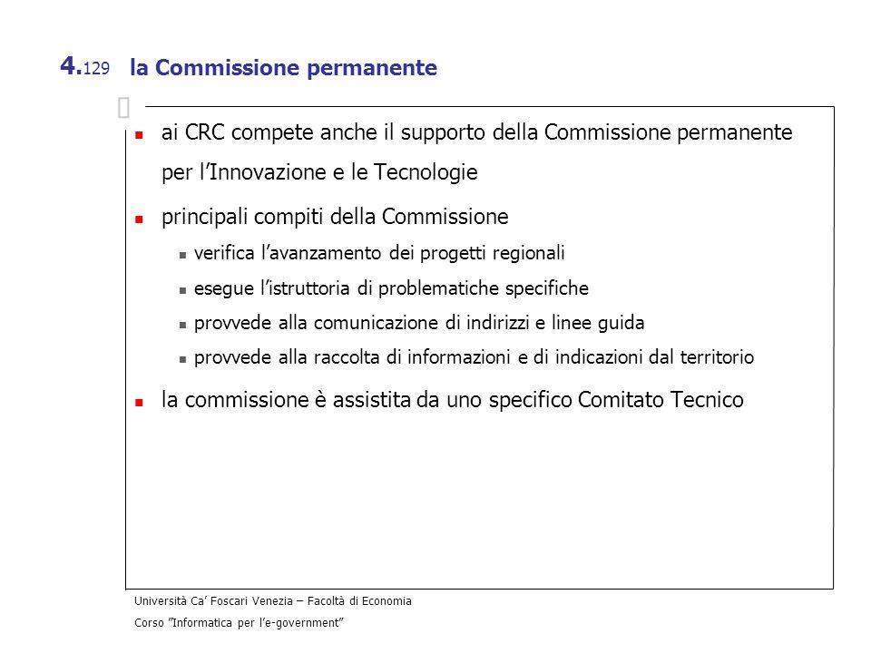 Università Ca Foscari Venezia – Facoltà di Economia Corso Informatica per le-government 4. 129 la Commissione permanente ai CRC compete anche il suppo