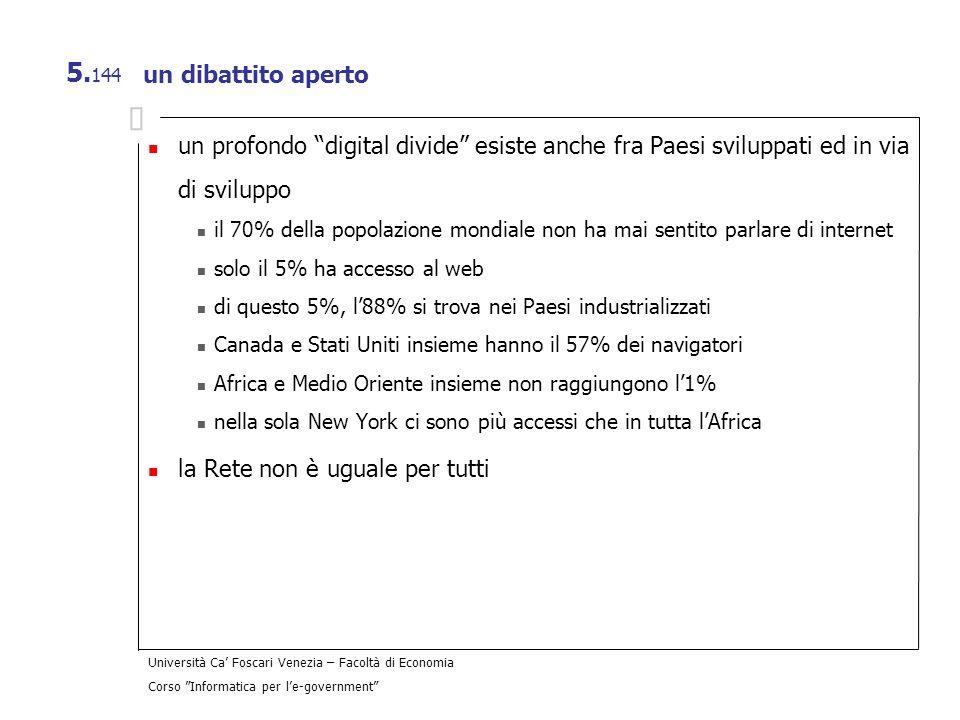 Università Ca Foscari Venezia – Facoltà di Economia Corso Informatica per le-government 5. 144 un dibattito aperto un profondo digital divide esiste a