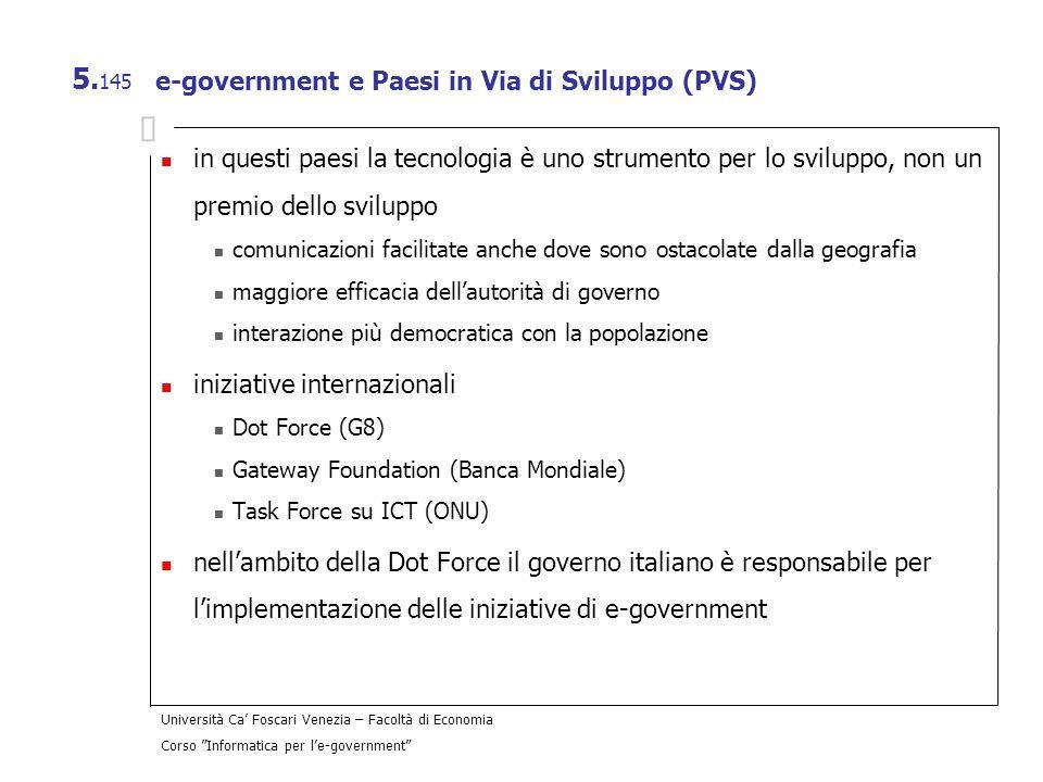 Università Ca Foscari Venezia – Facoltà di Economia Corso Informatica per le-government 5. 145 e-government e Paesi in Via di Sviluppo (PVS) in questi
