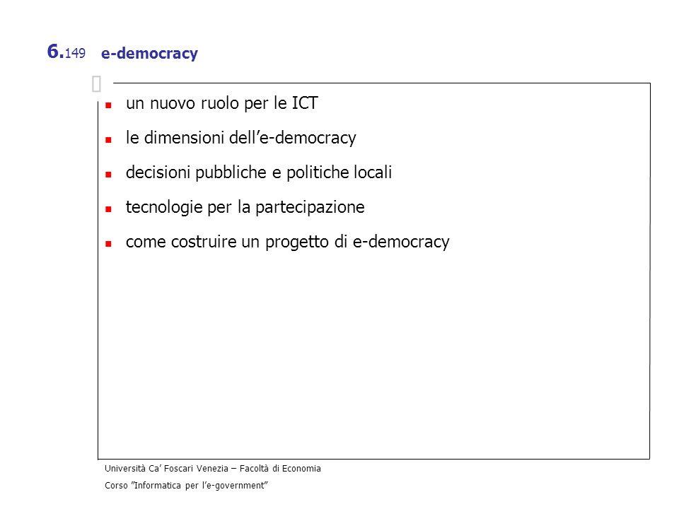 Università Ca Foscari Venezia – Facoltà di Economia Corso Informatica per le-government 6. 149 e-democracy un nuovo ruolo per le ICT le dimensioni del