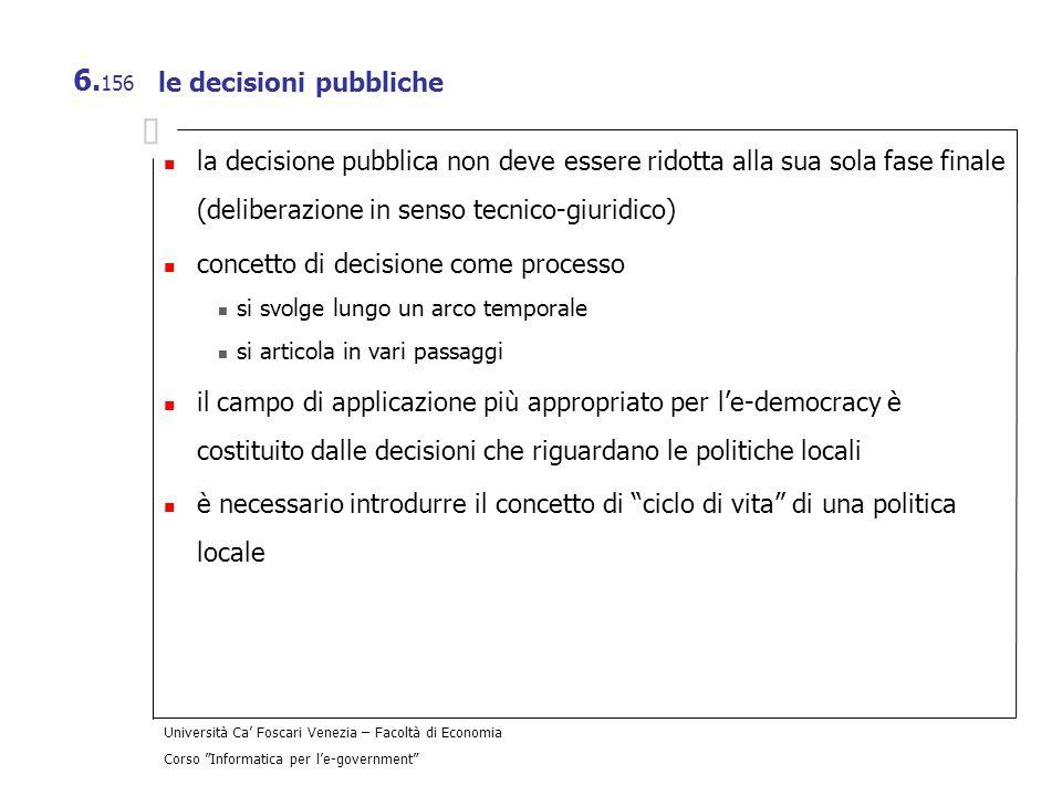 Università Ca Foscari Venezia – Facoltà di Economia Corso Informatica per le-government 6. 156 le decisioni pubbliche la decisione pubblica non deve e