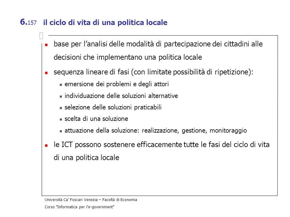 Università Ca Foscari Venezia – Facoltà di Economia Corso Informatica per le-government 6. 157 il ciclo di vita di una politica locale base per lanali