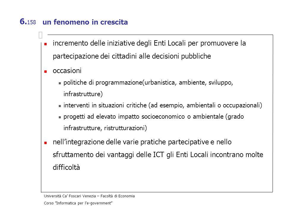 Università Ca Foscari Venezia – Facoltà di Economia Corso Informatica per le-government 6. 158 un fenomeno in crescita incremento delle iniziative deg