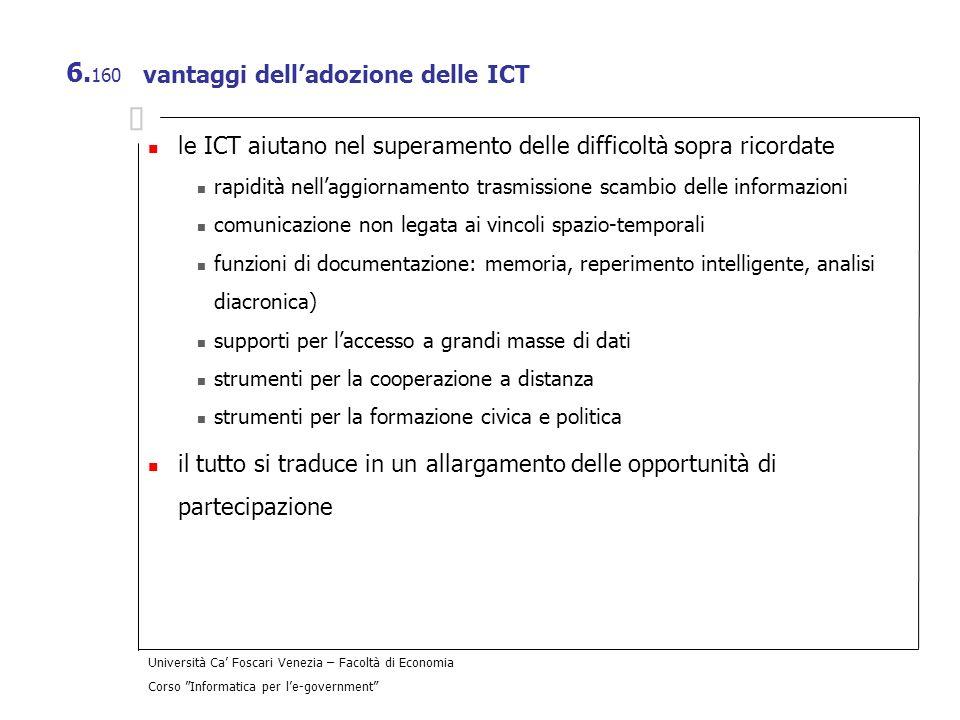 Università Ca Foscari Venezia – Facoltà di Economia Corso Informatica per le-government 6. 160 vantaggi delladozione delle ICT le ICT aiutano nel supe