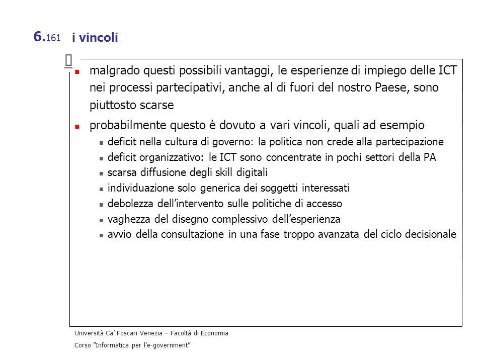 Università Ca Foscari Venezia – Facoltà di Economia Corso Informatica per le-government 6. 161 i vincoli malgrado questi possibili vantaggi, le esperi