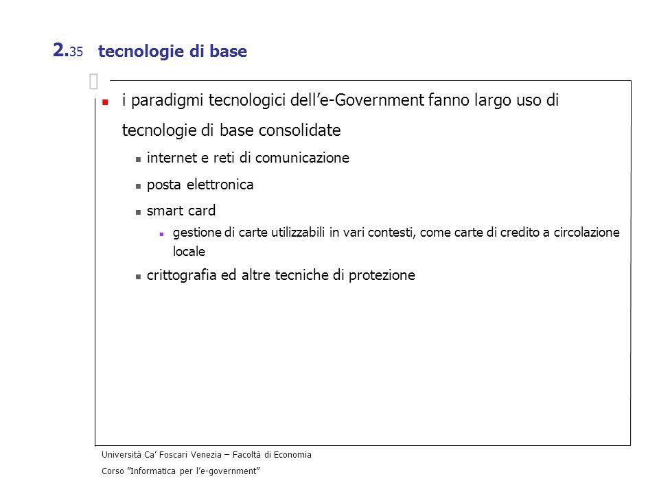 Università Ca Foscari Venezia – Facoltà di Economia Corso Informatica per le-government 2. 35 tecnologie di base i paradigmi tecnologici delle-Governm