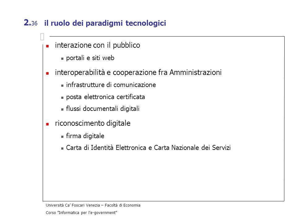 Università Ca Foscari Venezia – Facoltà di Economia Corso Informatica per le-government 2. 36 il ruolo dei paradigmi tecnologici interazione con il pu