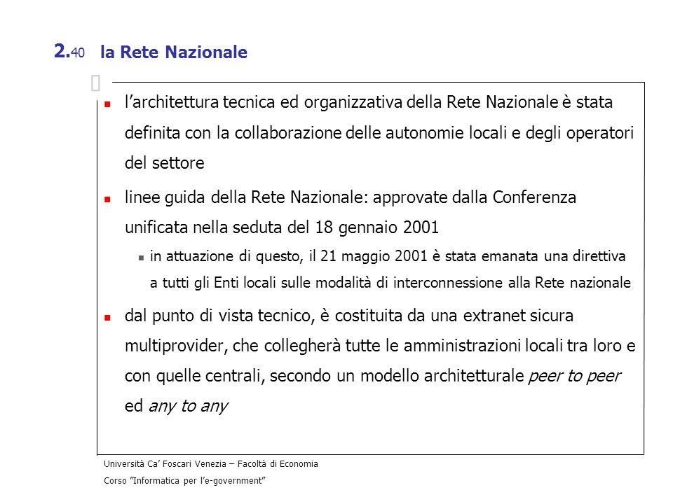 Università Ca Foscari Venezia – Facoltà di Economia Corso Informatica per le-government 2. 40 la Rete Nazionale larchitettura tecnica ed organizzativa