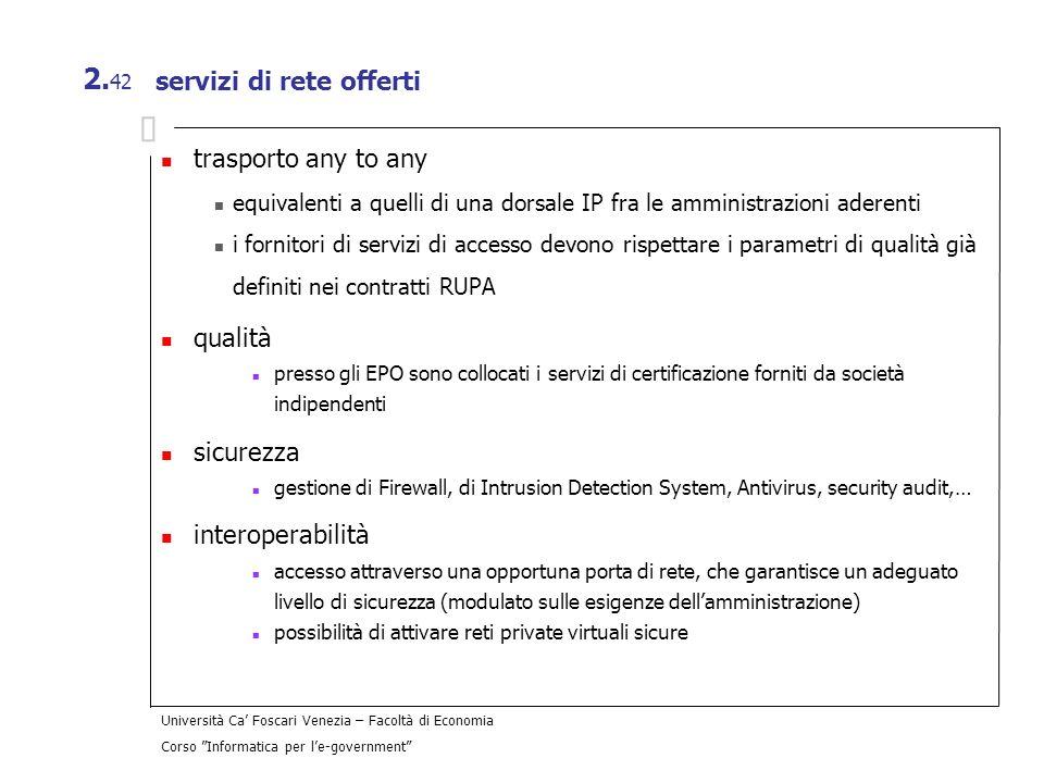 Università Ca Foscari Venezia – Facoltà di Economia Corso Informatica per le-government 2. 42 servizi di rete offerti trasporto any to any equivalenti