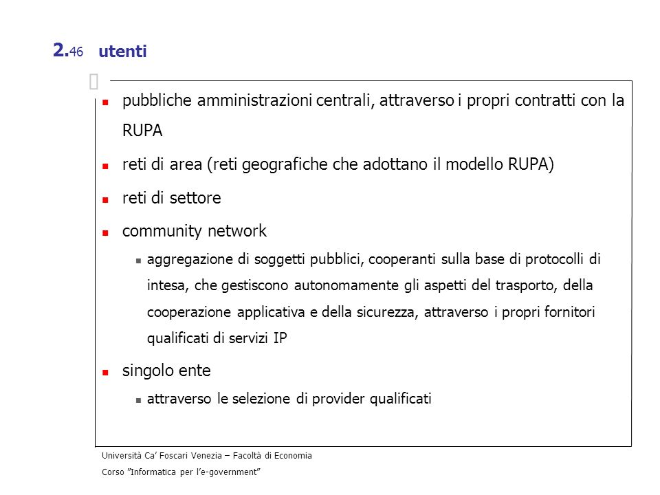 Università Ca Foscari Venezia – Facoltà di Economia Corso Informatica per le-government 2. 46 utenti pubbliche amministrazioni centrali, attraverso i