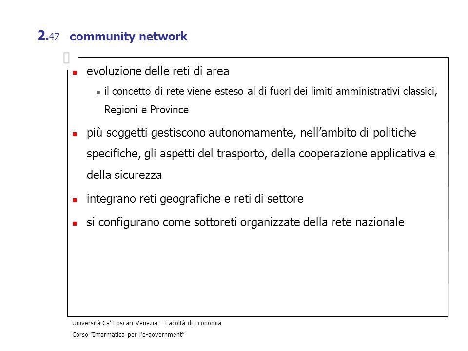 Università Ca Foscari Venezia – Facoltà di Economia Corso Informatica per le-government 2. 47 community network evoluzione delle reti di area il conce