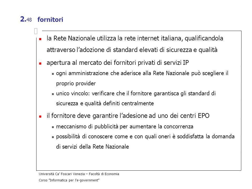Università Ca Foscari Venezia – Facoltà di Economia Corso Informatica per le-government 2. 48 fornitori la Rete Nazionale utilizza la rete internet it