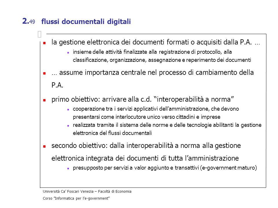Università Ca Foscari Venezia – Facoltà di Economia Corso Informatica per le-government 2. 49 flussi documentali digitali la gestione elettronica dei
