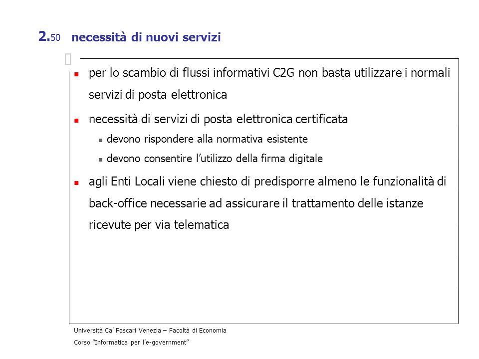 Università Ca Foscari Venezia – Facoltà di Economia Corso Informatica per le-government 2. 50 necessità di nuovi servizi per lo scambio di flussi info