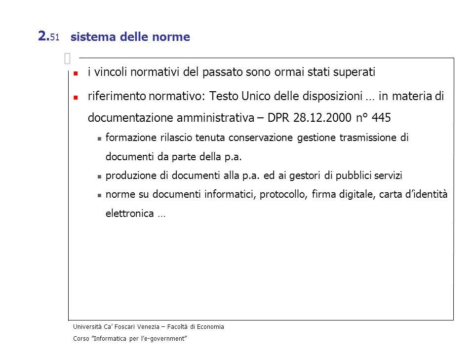 Università Ca Foscari Venezia – Facoltà di Economia Corso Informatica per le-government 2. 51 sistema delle norme i vincoli normativi del passato sono