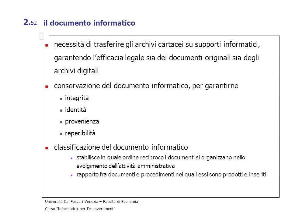 Università Ca Foscari Venezia – Facoltà di Economia Corso Informatica per le-government 2. 52 il documento informatico necessità di trasferire gli arc
