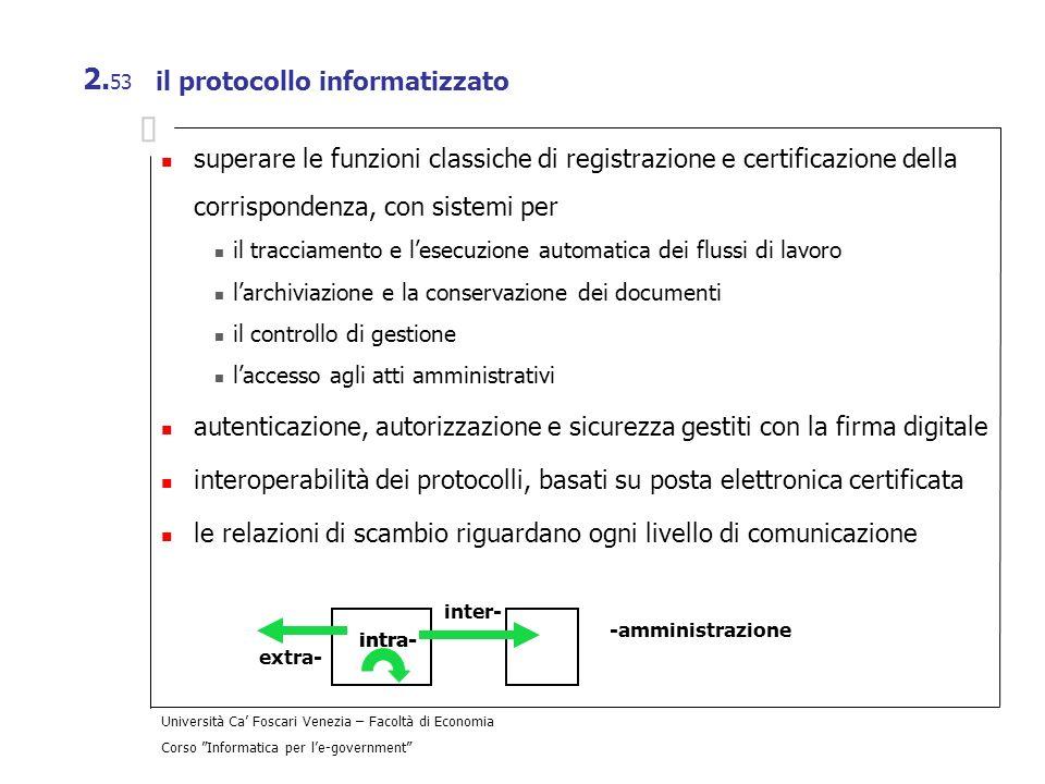 Università Ca Foscari Venezia – Facoltà di Economia Corso Informatica per le-government 2. 53 il protocollo informatizzato superare le funzioni classi