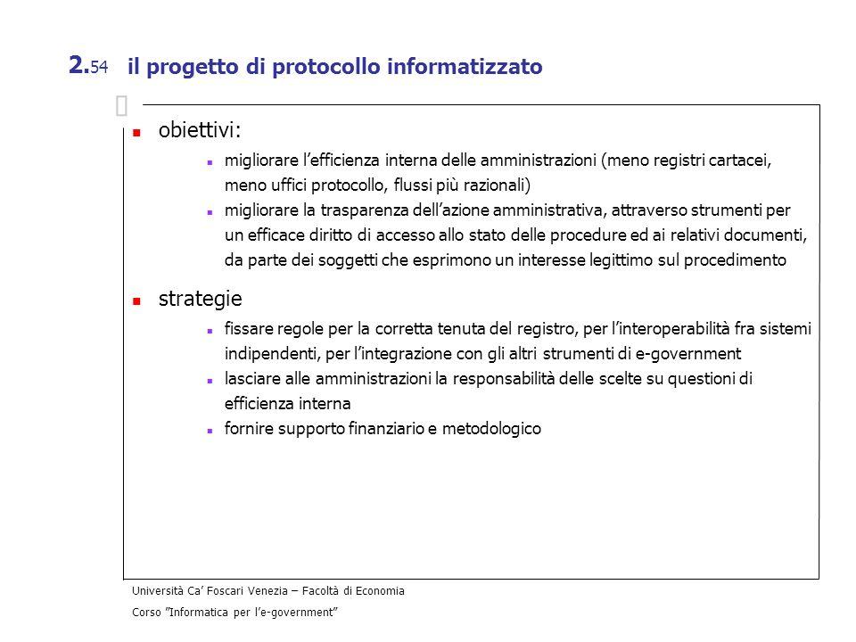 Università Ca Foscari Venezia – Facoltà di Economia Corso Informatica per le-government 2. 54 il progetto di protocollo informatizzato obiettivi: migl