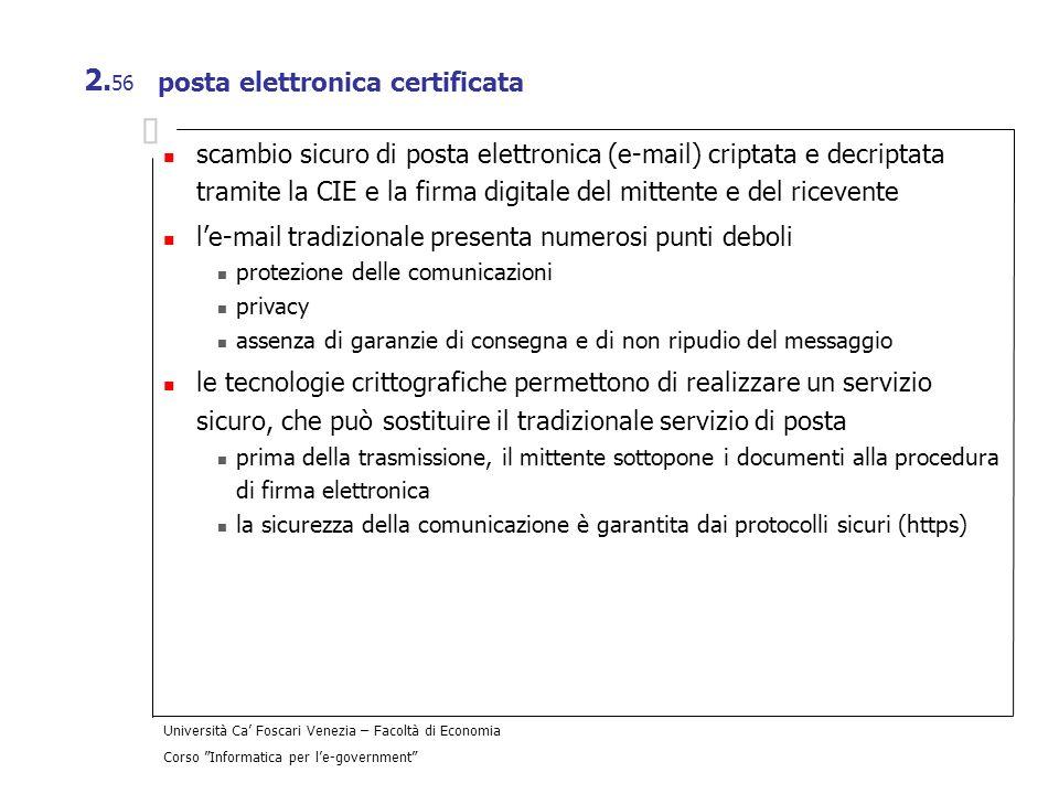 Università Ca Foscari Venezia – Facoltà di Economia Corso Informatica per le-government 2. 56 posta elettronica certificata scambio sicuro di posta el