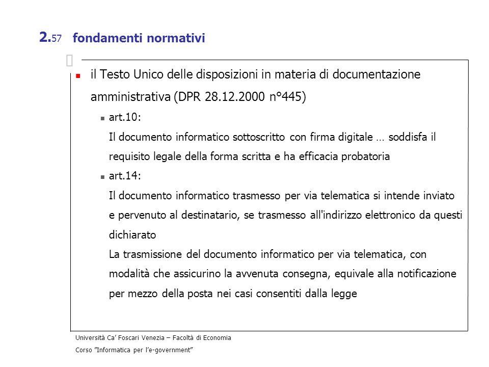 Università Ca Foscari Venezia – Facoltà di Economia Corso Informatica per le-government 2. 57 fondamenti normativi il Testo Unico delle disposizioni i