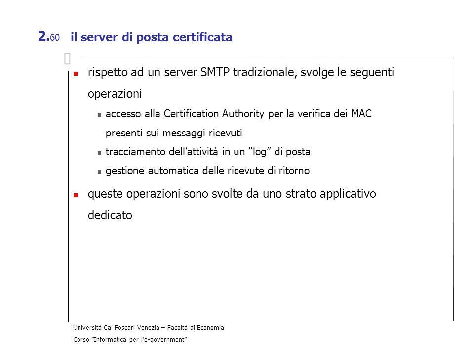 Università Ca Foscari Venezia – Facoltà di Economia Corso Informatica per le-government 2. 60 il server di posta certificata rispetto ad un server SMT
