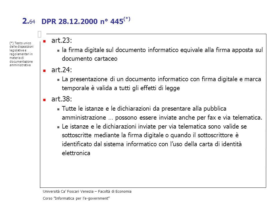 Università Ca Foscari Venezia – Facoltà di Economia Corso Informatica per le-government 2. 64 DPR 28.12.2000 n° 445 (*) art.23: la firma digitale sul
