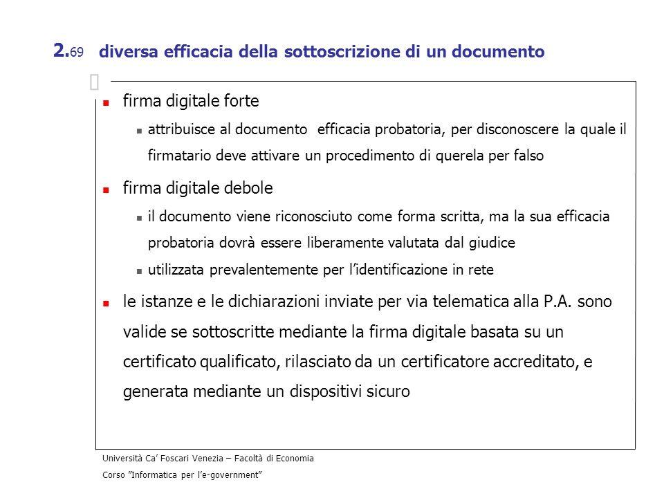 Università Ca Foscari Venezia – Facoltà di Economia Corso Informatica per le-government 2. 69 diversa efficacia della sottoscrizione di un documento f