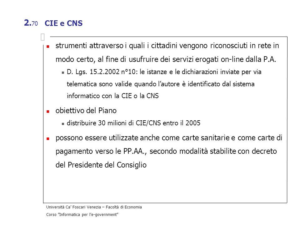 Università Ca Foscari Venezia – Facoltà di Economia Corso Informatica per le-government 2. 70 CIE e CNS strumenti attraverso i quali i cittadini vengo