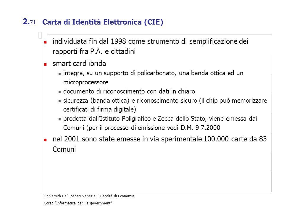 Università Ca Foscari Venezia – Facoltà di Economia Corso Informatica per le-government 2. 71 Carta di Identità Elettronica (CIE) individuata fin dal