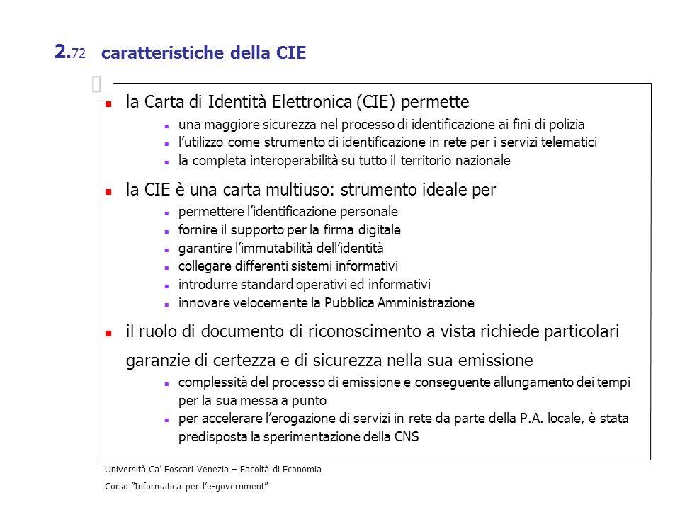 Università Ca Foscari Venezia – Facoltà di Economia Corso Informatica per le-government 2. 72 caratteristiche della CIE la Carta di Identità Elettroni