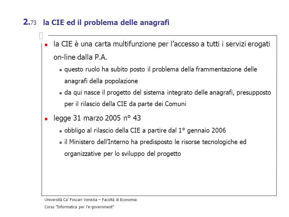 Università Ca Foscari Venezia – Facoltà di Economia Corso Informatica per le-government 2. 73 la CIE ed il problema delle anagrafi la CIE è una carta