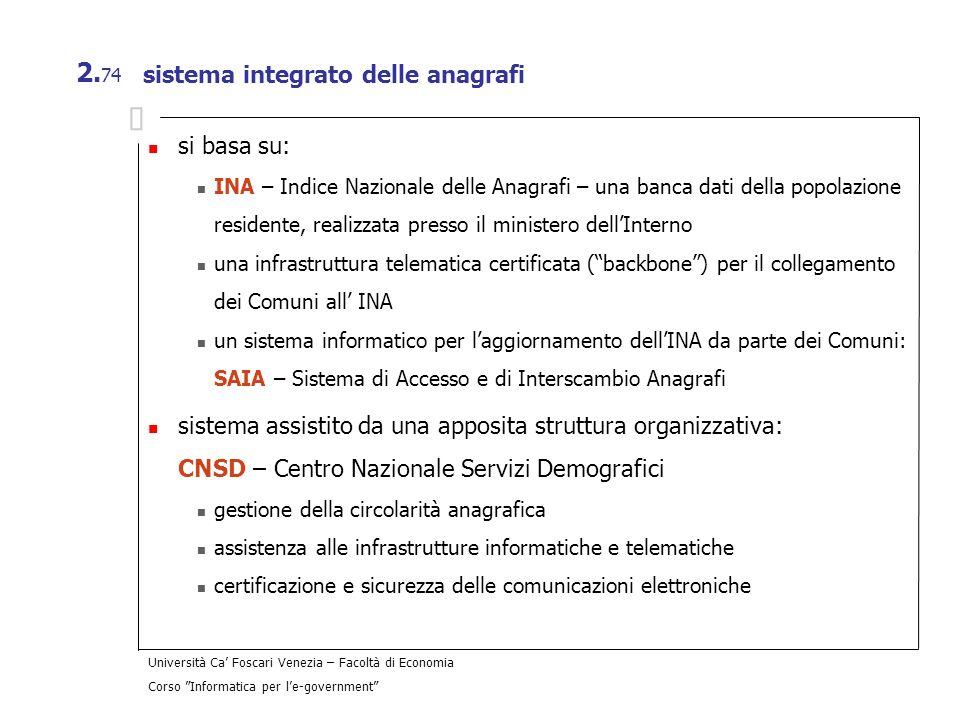 Università Ca Foscari Venezia – Facoltà di Economia Corso Informatica per le-government 2. 74 sistema integrato delle anagrafi si basa su: INA – Indic
