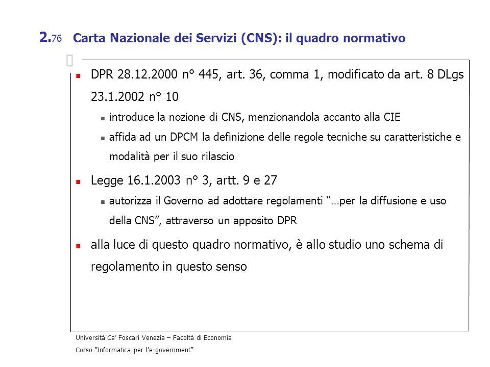 Università Ca Foscari Venezia – Facoltà di Economia Corso Informatica per le-government 2. 76 Carta Nazionale dei Servizi (CNS): il quadro normativo D