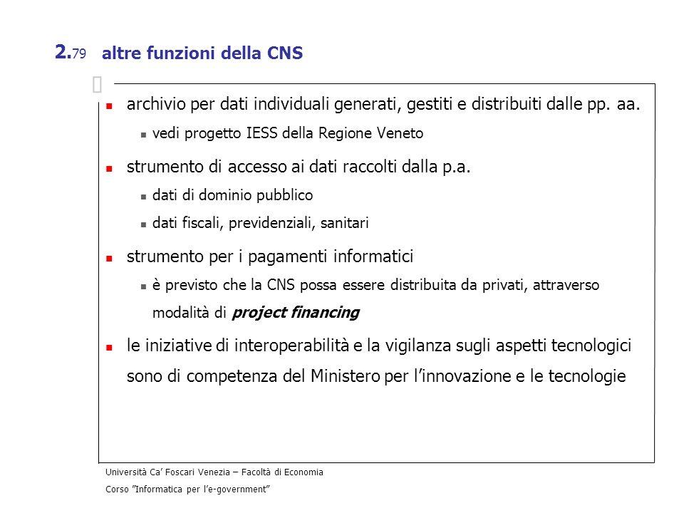 Università Ca Foscari Venezia – Facoltà di Economia Corso Informatica per le-government 2. 79 altre funzioni della CNS archivio per dati individuali g